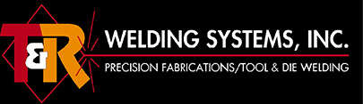 T&R Welding Systems, Inc | Precision Fabrications/Tool & Die Welding